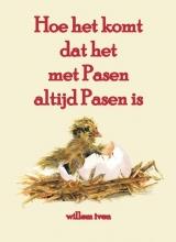 Willem  Iven Hoe het komt dat het met Pasen altijd Pasen is