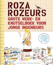 Andrea  Beaty Roza Rozeurs grote werk- en knutselboek voor jonge ingenieurs