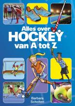 Barbara  Scholten Alles over hockey van A tot Z