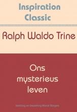 Ralph Waldo Trine , Ons mysterieus leven