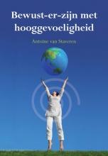 Antoine van Staveren , Bewust-er zijn met hooggevoeligheid