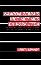Marvin  Lemmen Waarom zebra`s niet met mes en vork eten