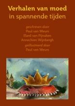 Annechien Wijnbergh Paul van Meurs  Elard van Pijnaken, Verhalen van moed in spannende tijden