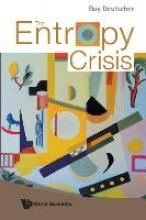 Guy Deutscher The Entropy Crisis