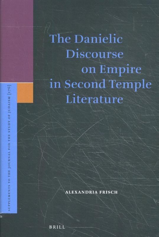 Alexandria  Frisch,The Danielic Discourse on Empire in Second Temple Literature