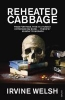 Welsh, Irvine,Reheated Cabbage