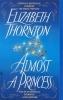 Thornton, Elizabeth,Almost a Princess