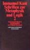 Kant, Immanuel,Schriften zur Metaphysik und Logik II