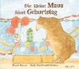 Becker, Bonny,Die kleine Maus feiert Geburtstag