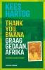 <b>Kees  Hartog</b>,Thank you, bwana Graag gedaan, Afrika
