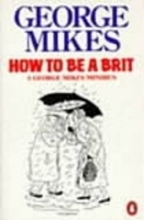 Mikes, George How to be a Brit