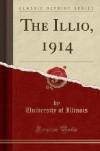Illinois, University Of Illinois, U: Illio, 1914 (Classic Reprint)
