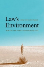 Nagle, John Law`s Environment - How the Law Shapes the Places We Live