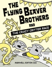 Eaton, Maxwell, III The Flying Beaver Brothers and the Crazy Critter Race