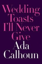 Calhoun, Ada Wedding Toasts I`ll Never Give