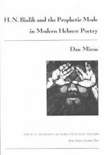 Miron, Dan H. N. Bialik and the Prophetic Mode in Modern Hebrew Poetry
