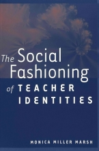 Monica Miller Marsh The Social Fashioning of Teacher Identities
