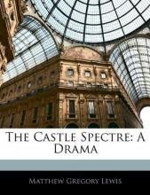 Lewis, Matthew Gregory The Castle Spectre: A Drama