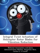 Sangjoon Shin,   Carlos E S Cesnik Integral Twist Actuation of Helicopter Rotor Blades for Vibration Reduction