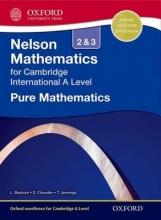 Linda Bostock,   Sue Chandler Nelson Pure Mathematics 2 and 3 for Cambridge International A Level