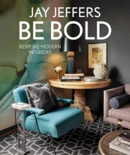Jay Jeffers Be Bold: Bespoke Interiors for the Modern Family