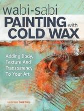 Barton, Serena Wabi Sabi Painting with Cold Wax