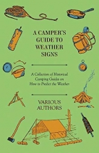 Various A Camper`s Guide to Weather Signs - A Collection of Historical Camping Guides on How to Predict the Weather