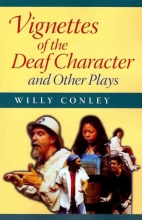 Conley, Willy Vignettes of the Deaf Character and Other Plays