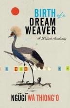 Wa Thiong`o, Ngugi Birth of a Dream Weaver