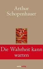 Schopenhauer, Arthur Die Wahrheit kann warten