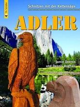 Doeren, Jamie Schnitzen mit der Kettensäge: Adler