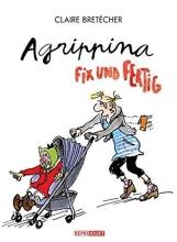 Bretecher, Claire Agrippina - Fix und Fertig