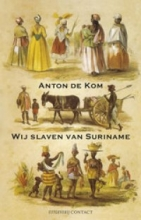 Kom, Anton de Wij slaven van Suriname