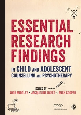 Nick Midgley,   Jacqueline Hayes Hayes,   Mick Cooper,Essential Research Findings in Child and Adolescent Counselling and Psychotherapy