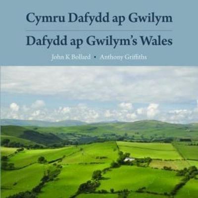 John K. Bollard,   Anthony Griffiths,Cymru Dafydd Ap Gwilym - Cerddi a Lleoedd Dafydd Ap Gwilym`s Wales - Poems and Places