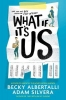 Silvera, Adam & Albertalli, Becky, What If It`s Us