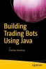 Varshney, Shekhar, Building Trading Bots Using Java