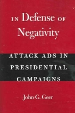 Geer, John G In Defense of Negativity - Attacks Ads in Presidential Campaigns