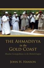 Hanson, John H. The Ahmadiyya in the Gold Coast