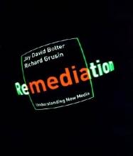 Bolter, J. David,   Grusin, Richard Remediation