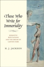 Jackson, H. J. Those Who Write for Immortality - Romantic Reputations and the Dream of Lasting Fame