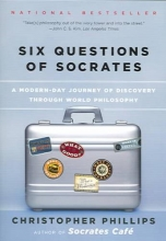 Phillips, Christopher Six Questions of Socrates - A Modern-Day Journey of Discovery Through World Philosophy