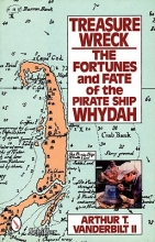 Arthur T. Vanderbilt Treasure Wreck: The Fortunes and Fate of the Pirate Ship Whydah