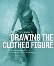 Massen, Michael The Artist`s Guide to Drawing the Clothed Figure