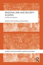 Hook, Glenn D.,   Mason, Ra,   O`Shea, Paul Regional Risk and Security in Japan