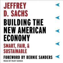 Sachs, Jeffrey D. Building the New American Economy