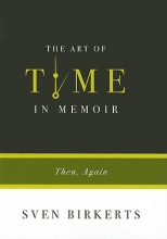 Birkerts, Sven The Art of Time in Memoir