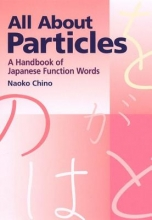 Naoko Chino All About Particles: A Handbook Of Japanese Function Words
