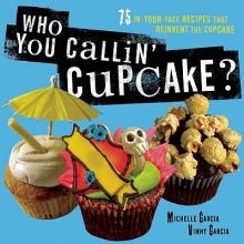 Garcia, Michelle Who You Callin` Cupcake?