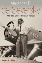 James K. Libbey Alexander P. De Seversky and the Quest for Air Power